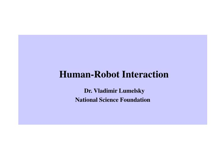 human robot interaction dr vladimir lumelsky national science foundation n.