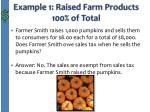 example 1 raised farm products 100 of total