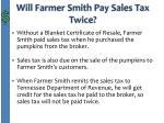 will farmer smith pay sales tax twice