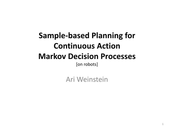 sample based planning for continuous action markov decision processes on robots