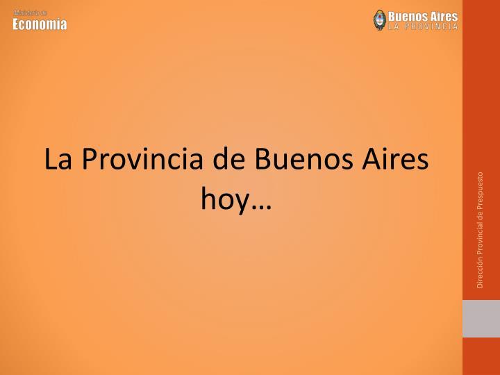 La Provincia de Buenos Aires hoy…