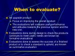 when to evaluate1