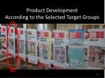 product development according to the selected target groups