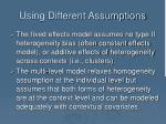 using different assumptions