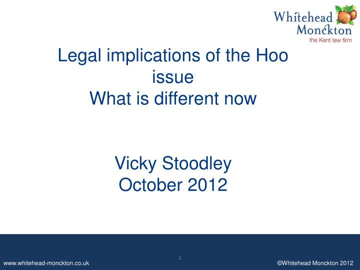 legal implications of the hoo issue what is different now vicky stoodley october 2012 n.