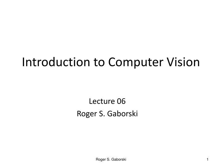 lecture 06 roger s gaborski n.