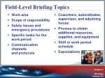 field level briefing topics