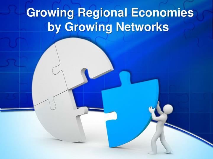 growing regional economies by growing networks n.