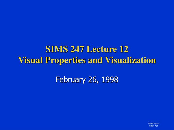 sims 247 lecture 12 visual properties and visualization n.