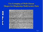 use grouping of well chosen shapes for displaying multivariate data
