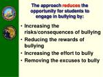 the approach reduces the opportunity for students to engage in bullying by