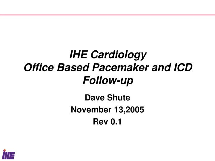 ihe cardiology office based pacemaker and icd follow up n.