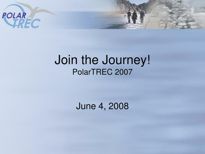 join the journey polartrec 2007 n.