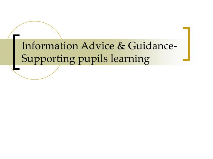 information advice guidance supporting pupils learning n.