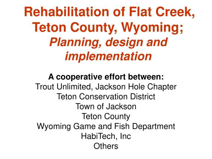 rehabilitation of flat creek teton county wyoming planning design and implementation n.