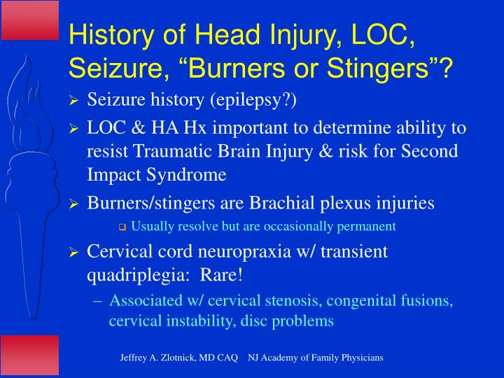 "History of Head Injury, LOC, Seizure, ""Burners or Stingers""?"