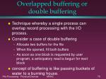 overlapped buffering or double buffering