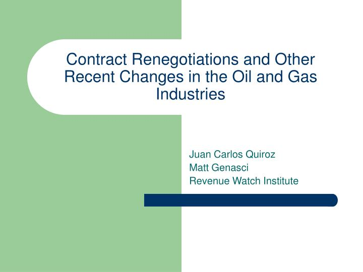 contract renegotiations and other recent changes in the oil and gas industries n.