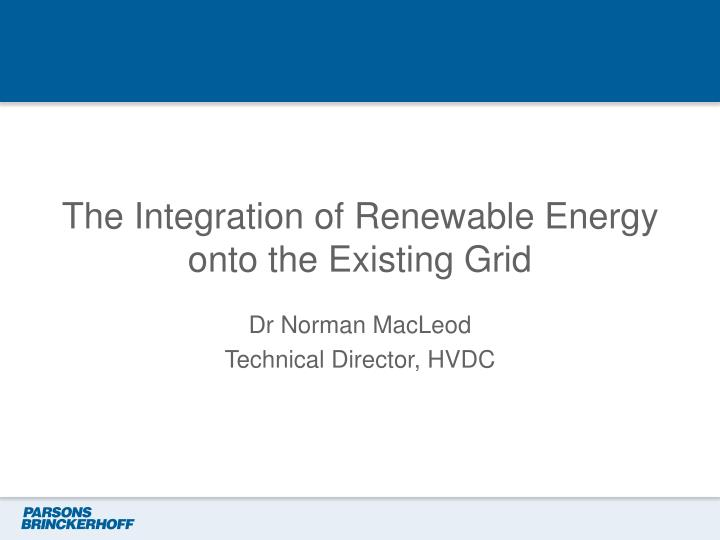 the integration of renewable energy onto the existing grid n.