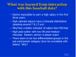 what was learned from interaction with this baseball data