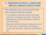 5 disburse payroll taxes and miscellaneous deductions