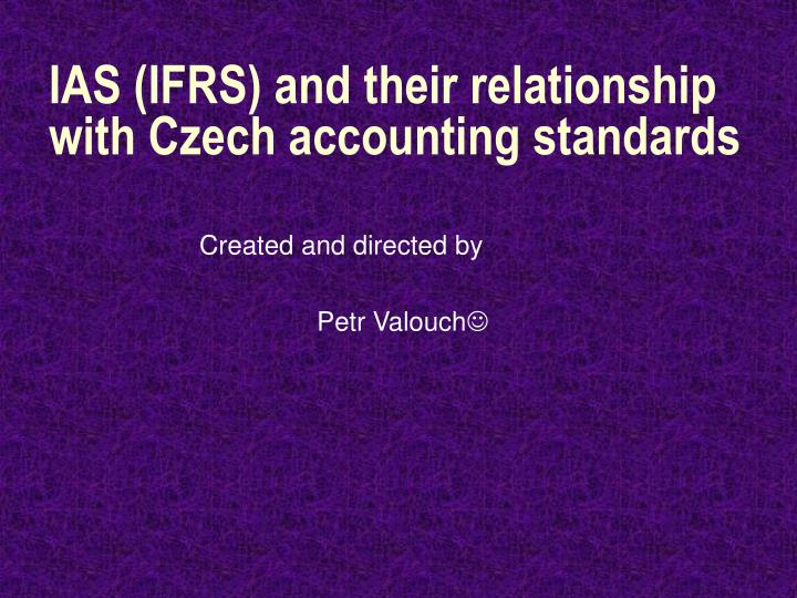 ias ifrs and their relationship with czech accounting standards n.