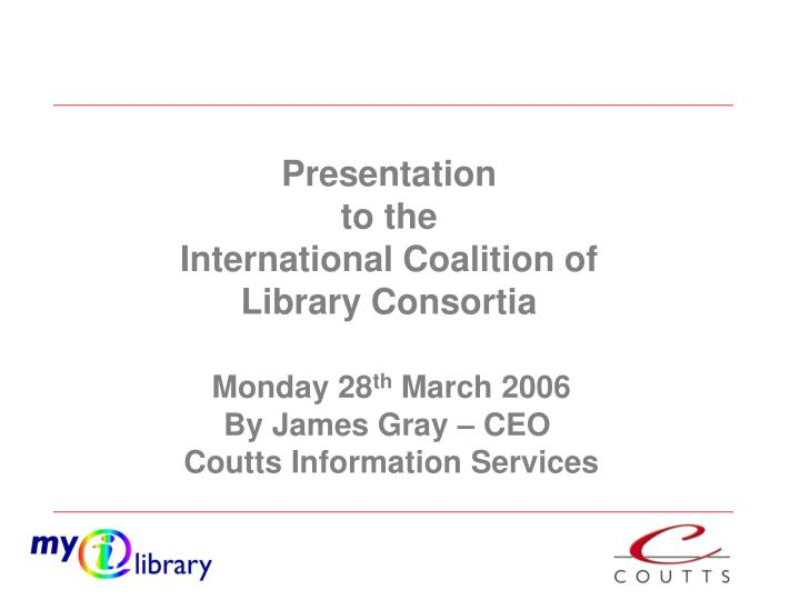 monday 28 th march 2006 by james gray ceo coutts information services n.