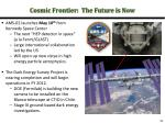 cosmic frontier the future is now