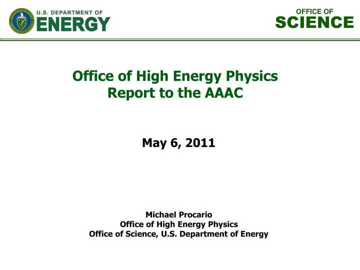 michael procario office of high energy physics office of science u s department of energy n.