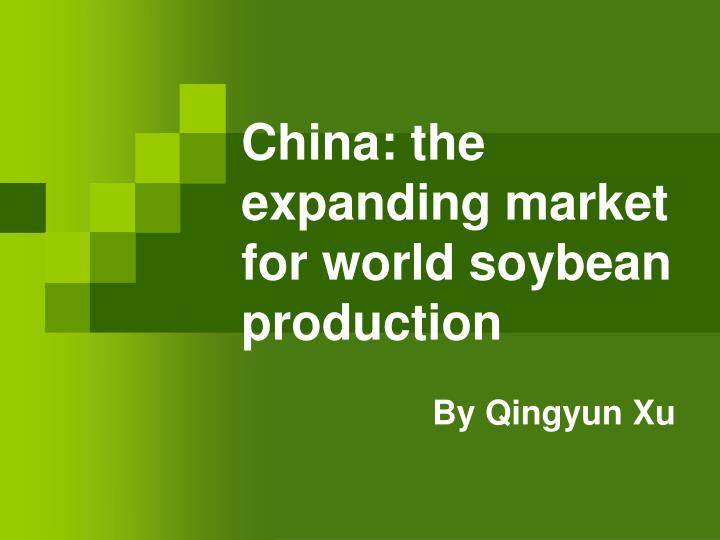 china the expanding market for world soybean production n.