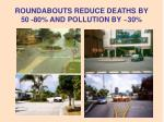 roundabouts reduce deaths by 50 80 and pollution by 30