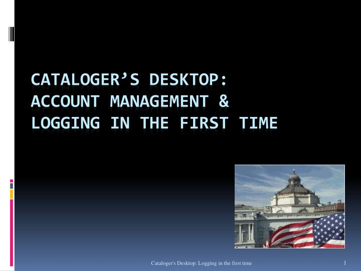 cataloger s desktop account management logging in the first time n.
