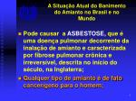 a situa o atual do banimento do amianto no brasil e no mundo4