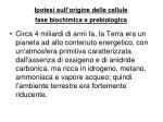 ipotesi sull origine delle cellule fase biochimica e prebiologica