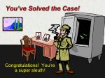 you ve solved the case