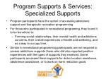 program supports services specialized supports
