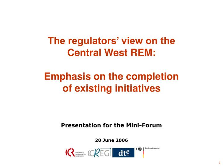 the regulators view on the central west rem emphasis on the completion of existing initiatives n.