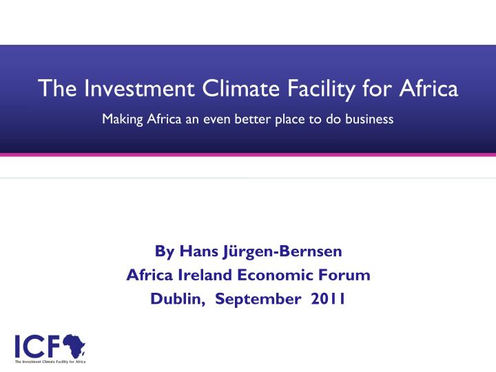 the investment climate facility for africa making africa an even better place to do business n.