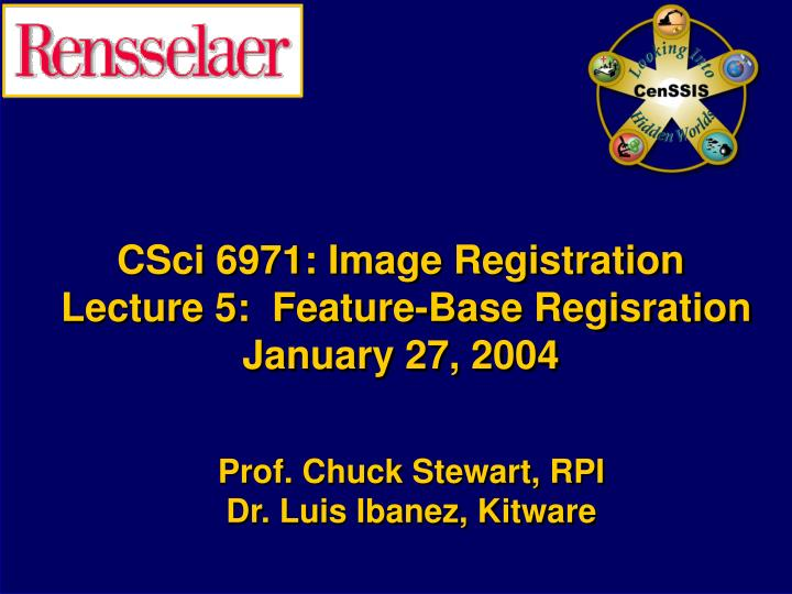 csci 6971 image registration lecture 5 feature base regisration january 27 2004 n.