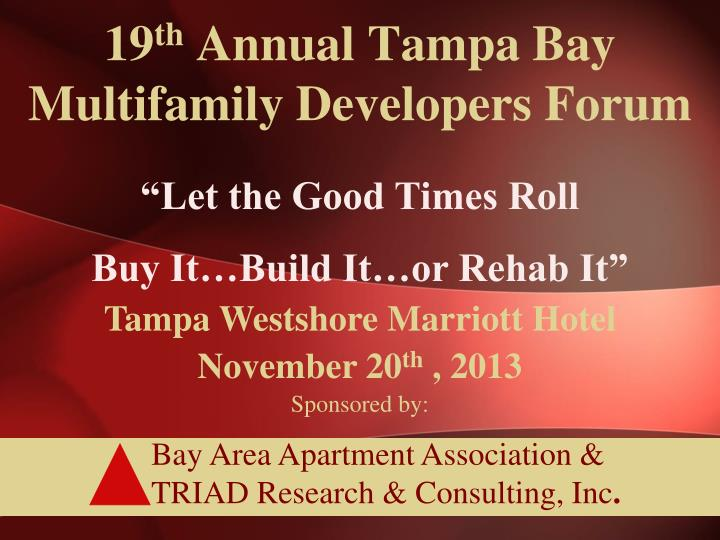 19 th annual tampa bay multifamily developers forum n.