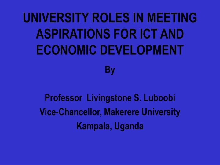 university roles in meeting aspirations for ict and economic development n.