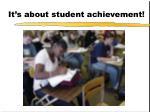 it s about student achievement