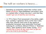 the tolll on workers is heavy