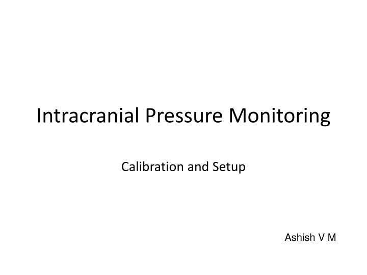 intracranial pressure monitoring n.