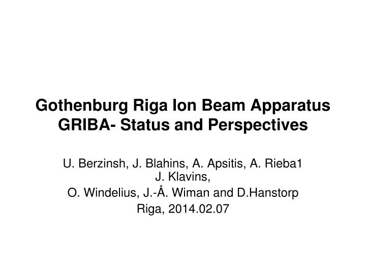 gothenburg riga ion beam apparatus griba status and perspectives n.