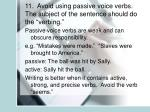 11 avoid using passive voice verbs the subject of the sentence should do the verbing