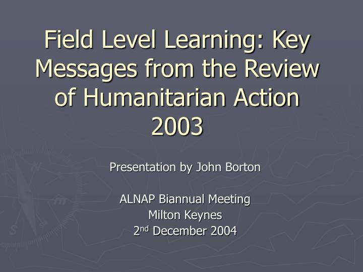 field level learning key messages from the review of humanitarian action 2003 n.