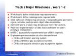 track 2 major milestones years 1 2