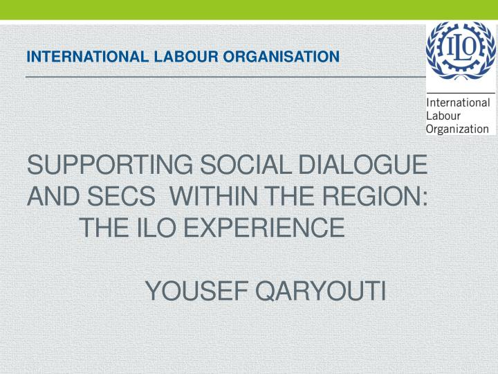 supporting social dialogue and secs within the region the ilo experience yousef qaryouti n.