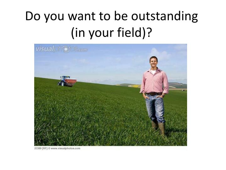 do you want to be outstanding in your field n.